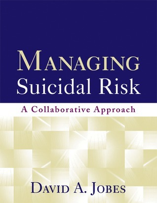 Managing Suicidal Risk: A Collaborative Approach David A. Jobes