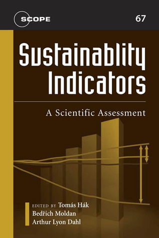 Sustainability Indicators: A Scientific Assessment (Scientific Committee on Problems of the Environment (SCOPE) Series)  by  Arthur Lyon Dahl