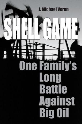 Shell Game: One Familys Long Battle Against Big Oil J. Michael Veron