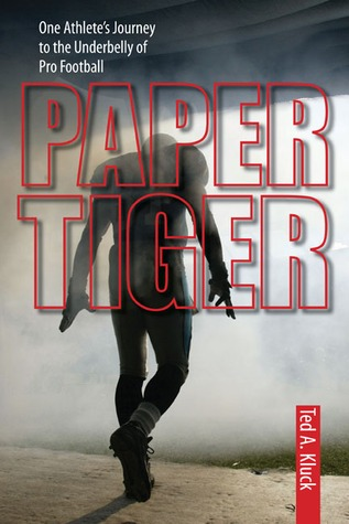 Paper Tiger: One Athletes Journey to the Underbelly of Pro Football  by  Ted Kluck
