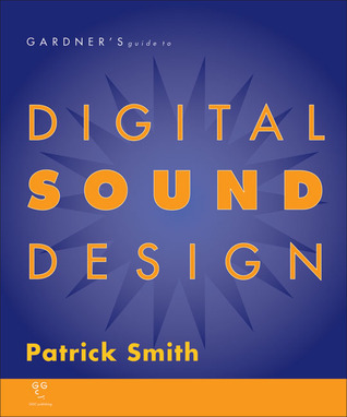 Gardners Guide to Digital Sound Design Patrick Smith