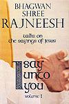I Say Unto You: Talks on the Sayings of Jesus Osho