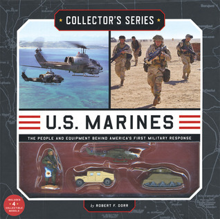 Collectors Series: U.S. Marines: The People and Equipment Behind Americas First Military Response  by  Robert F. Dorr