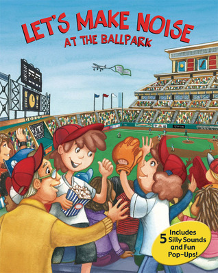 Lets Make Noise: At the Ballpark  by  Debra Mostow Zakarin