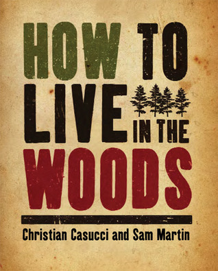 How to Live in the Woods Christian Casucci
