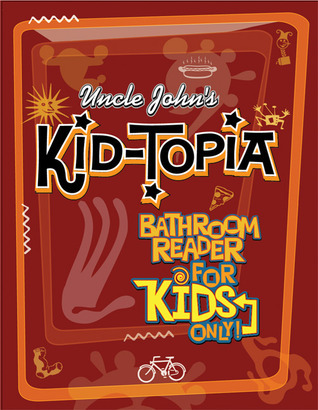 Uncle Johns Kid-Topia Bathroom Reader for Kids Only!  by  Bathroom Readers Institute