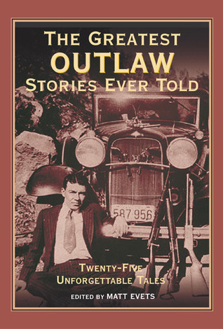 The Greatest Outlaw Stories Ever Told - CANCELED: Twenty-five Unforgettable Tails  by  Matt Evets