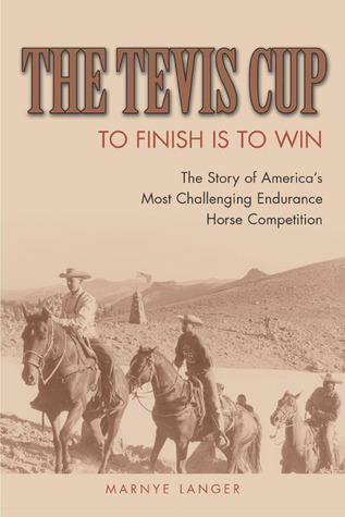 The Tevis Cup: To Finish Is To Win  by  Marnye Langer