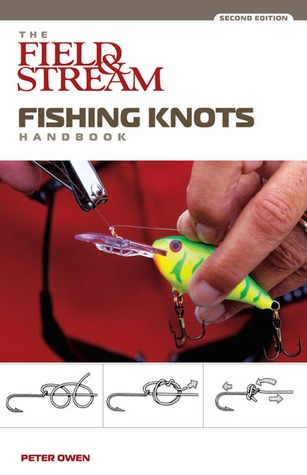 The Field & Stream Fishing Knots Handbook, 2nd  by  Peter Owen
