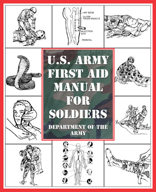 U.S. Army First Aid Manual for Soldiers  by  U.S. Army
