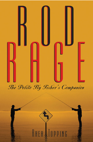 Rod Rage  by  Rhea Topping