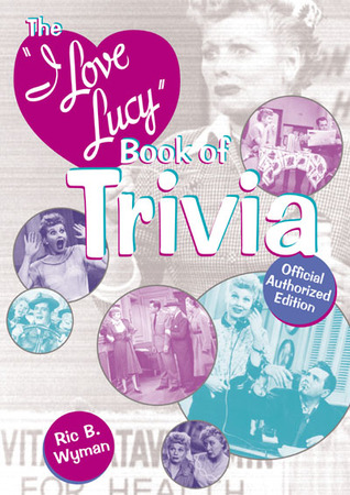 The I Love Lucy Book of Trivia: Official Authorized Edition  by  Ric B. Wyman