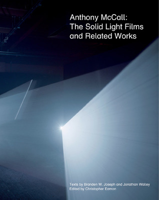Anthony McCall: The Solid Light Films and Related Works  by  Christopher Eamon