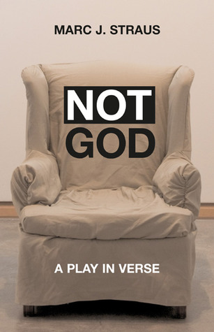 Not God: A Play in Verse  by  Marc J. Straus
