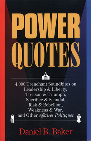 Political Quotations: A Collection of Notable Sayings on Politics from Antiquity Through 1989  by  Daniel B. Baker