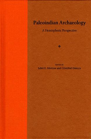 Paleoindian Archaeology: A Hemispheric Perspective  by  Juliet E. Morrow