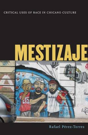 Mestizaje: Critical Uses of Race in Chicano Culture  by  Rafael Pérez-Torres