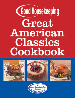 Good Housekeeping Great American Classics Cookbook  by  Beth Allen