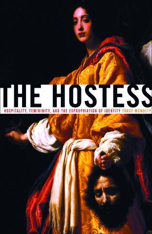 The Hostess: Hospitality, Femininity, and the Expropriation of Identity Tracy McNulty