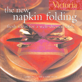Victoria The New Napkin Folding: Fresh Ideas for a Well-Dressed Table  by  Joanne OSullivan