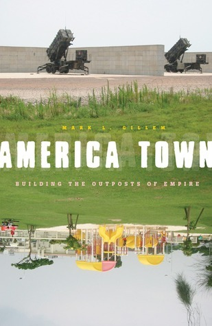 America Town: Building the Outposts of Empire Mark L. Gillem