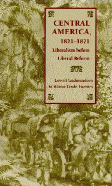 Central America, 1821-1871: Liberalism before Liberal Reform Lowell Gudmundson