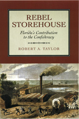 Rebel Storehouse: Floridas Contribution to the Confederacy  by  Robert A.  Taylor