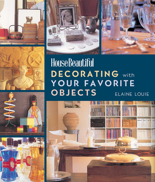 Decorating with Your Favorite Objects  by  Elaine Louie