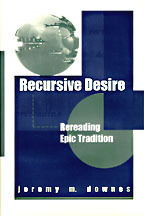 Recursive Desire: Rereading Epic Tradition  by  Jeremy M. Downes