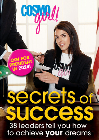 CosmoGIRL! Secrets of Success: 38 Leaders Tell You How to Achieve Your Dreams CosmoGIRL! Magazine