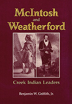 McIntosh and Weatherford: Creek Indian Leaders  by  Benjamin W. Griffith