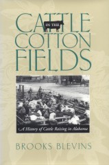 Cattle in the Cotton Fields: A History of Cattle Raising in Alabama Brook Blevins