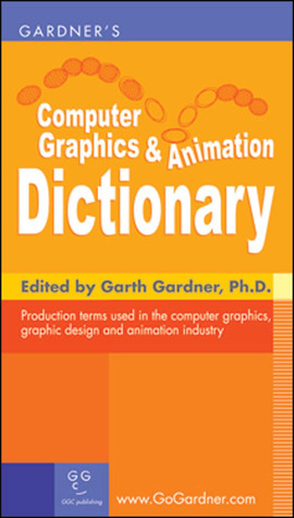 Gardners Computer Graphics & Animation Dictionary  by  Garth Gardner