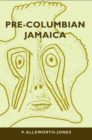 Pre-Columbian Jamaica  by  Philip Allsworth-Jones