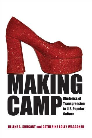 Making Camp: Rhetorics of Transgression in  U.S. Popular Culture Helene A. Shugart