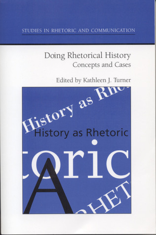 Doing Rhetorical History: Concepts and Cases Kathleen  Turner