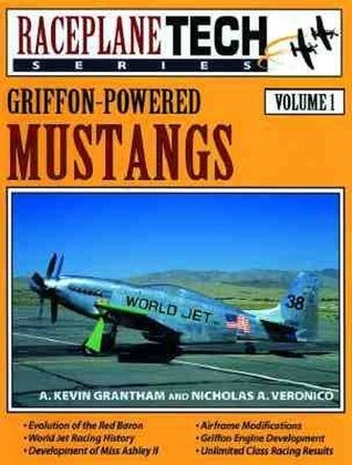 Griffon-Powered Mustangs (RaceplaneTech Volume 1)  by  A. Kevin Grantham