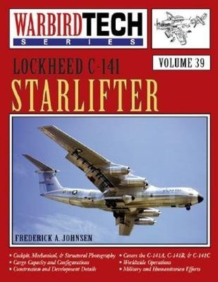 Lockheed C-141 Starlifter - WarbirdTech Volume 39 Frederick A. Johnsen