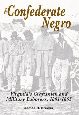 The Confederate Negro: Virginias Craftsmen and Military Laborers, 1861-1865  by  James H. Brewer