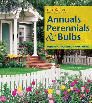 Annuals, Perennials & Bulbs: Designing, Planting, Maintaining  by  Anne Halpin