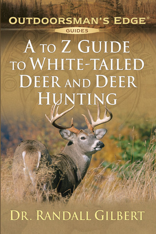 A to Z Guide to White-Tailed Deer and Deer Hunting  by  Randall Gilbert