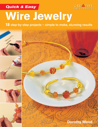 Quick & Easy Wire Jewelry Dorothy Wood