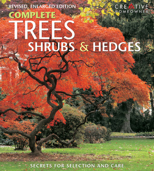 Complete Trees, Shrubs & Hedges: Secrets for Selection and Care  by  Jacqueline Hériteau