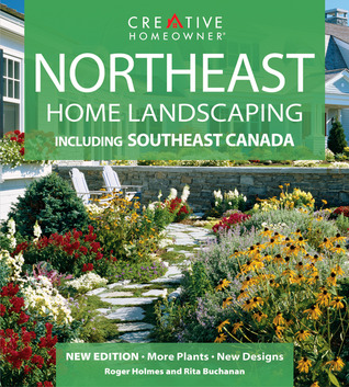 Northeast Home Landscaping: Including Southeast Canada Roger Holmes