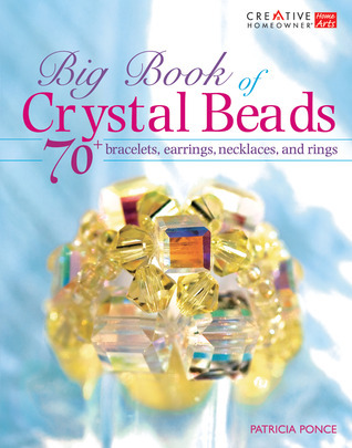 Big Book of Crystal Beads: 70+ Bracelets, Earrings, Necklaces, and Rings  by  Patricia Ponce