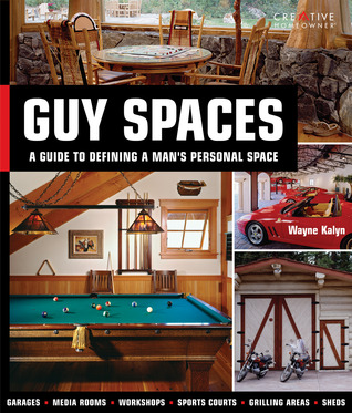Guy Spaces: A Guide to Defining a Mans Personal Space  by  Wayne Kalyn