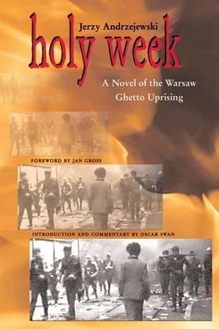 Holy Week: A Novel of the Warsaw Ghetto Uprising  by  Jerzy Andrzejewski