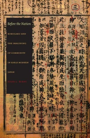 Before the Nation: Kokugaku and the Imagining of Community in Early Modern Japan Susan L. Burns