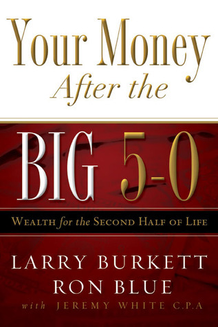 Your Money after the Big 5-0: Wealth for the Second Half of Life Larry Burkett