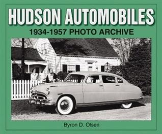Hudson Automobiles 1934-1957 Photo Archive  by  Byron D. Olsen